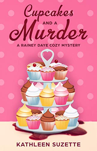 Cupcakes and a Murder: A Rainey Daye Cozy Mystery, book 10