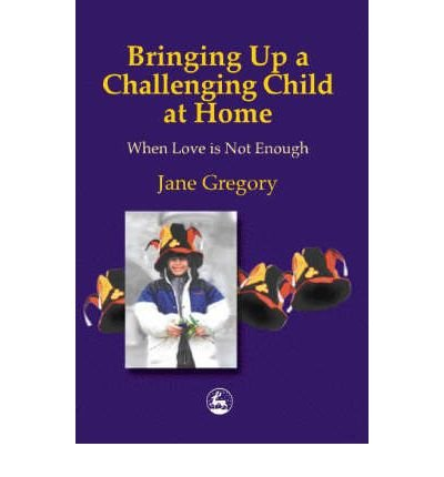 Read Online Bringing up a Challenging Child at Home: When Love is Not Enough (Paperback) - Common PDF