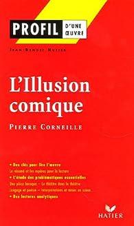 L'Illusion comique : (1635-1636) Pierre Corneille par Jean-Benoît Hutier