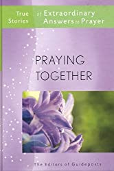 PRAYING TOGETHER True Stories of Extraordinary Answers to Prayer