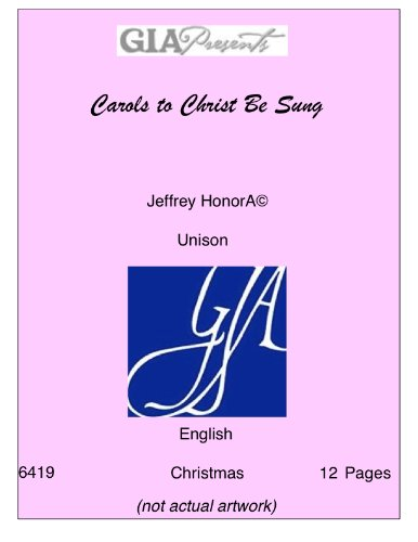 Read Online Carols to Christ Be Sung - Jeffrey Honor̩ - Unison ebook