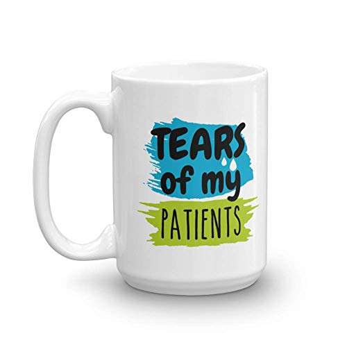Tears Of My Patients Funny Quotes Coffee & Tea Gift Mug Cup, Stuff, Décor, Sign, Ornaments & Office Gag Gifts For A Doctor & Physical, Speech, Respiratory, Clinical Or Occupational Therapist (15oz)