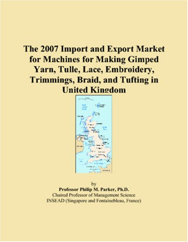 The 2007 Import and Export Market for Machines for Making Gimped Yarn, Tulle, Lace, Embroidery, Trimmings, Braid, and Tufting in United Kingdom ()