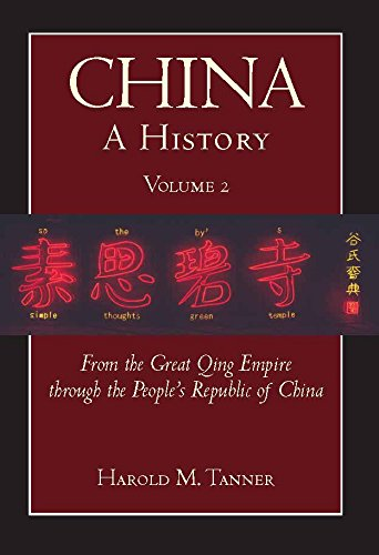 (China: A History (Volume 2): From the Great Qing Empire through The People's Republic of China, (1644 - 2009))