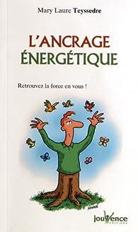 L'ancrage énergétique : Retrouvez la force en vous ! par Mary-Laure Teyssedre