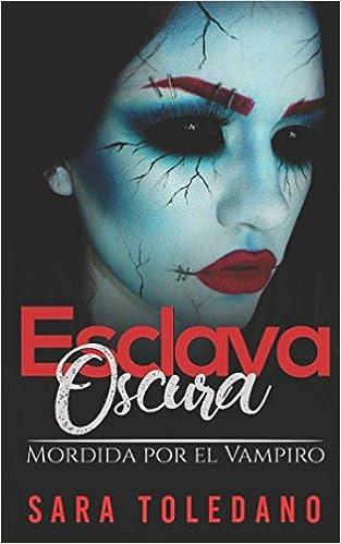Esclava Oscura: Mordida por el Vampiro Novela de Fantasía Erótica y Romance: Amazon.es: Sara Toledano: Libros