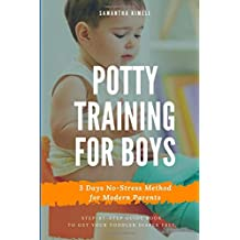 Potty Training for Boys in 3 Days: Step-by-Step Guide Book to Get Your Toddler Diaper Free. No-Stress Toilet Training. + BONUS: 41 Quick Tips for Modern Parents for Successful Potty Training