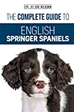 img - for The Complete Guide to English Springer Spaniels: Learn the Basics of Training, Nutrition, Recall, Hunting, Grooming, Health Care and more book / textbook / text book