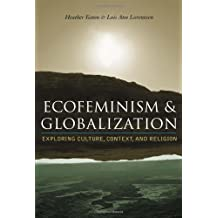 Ecofeminism and Globalization: Exploring Culture, Context, and Religion