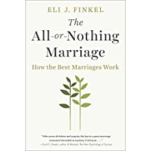 The All-or-Nothing Marriage: How the Best Marriages Work Audiobook by Eli J. Finkel Narrated by Mark Deakins