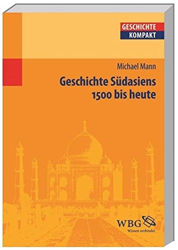 Geschichte Südasiens: 1500 bis heute (Geschichte kompakt) Taschenbuch – 1. September 2009 Kai Brodersen Martin Kintzinger Uwe Puschner Michael Mann