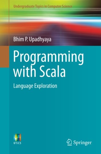 Programming with Scala: Language Exploration (Undergraduate Topics in Computer Science) by Springer