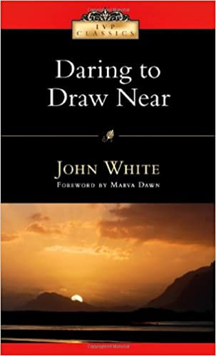 Daring To Draw Near People In Prayer Ivp Classics John White