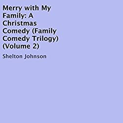 Merry with My Family: A Christmas Comedy