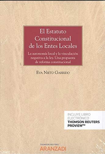 El estatuto constitucional de los entes locales (Papel + e-book): La autonomía local y la vinculación negativa a la ley. Una propuesta de reforma constitucional (Monografía) por Nieto Garrido, Eva