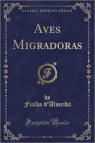Aves Migradoras (Classic Reprint) (Portuguese Edition): Fialho DAlmeida: 9781391414614: Amazon.com: Books