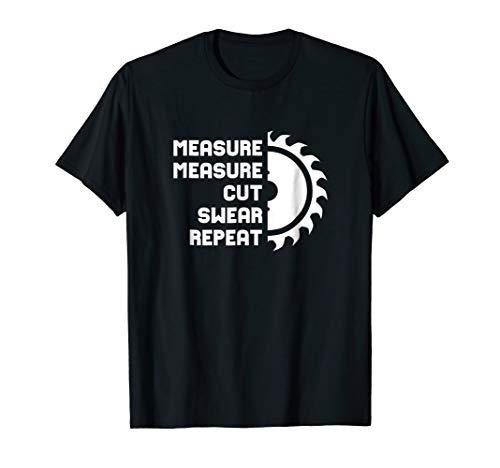FUNNY MEASURE CUT SWEAR REPEAT T-SHIRT: WOODWORKER T SHIRT ()