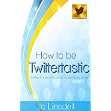 How to be Twittertastic: Writers and Authors Guide to Social Media Series BOOK 1