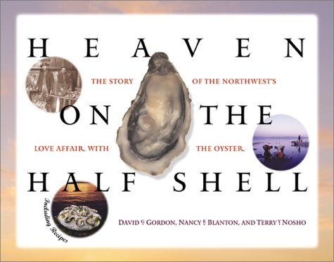 Heaven on the Half Shell: The Story of the Northwest's Love Affair with the Oyster Oysters On The Half Shell
