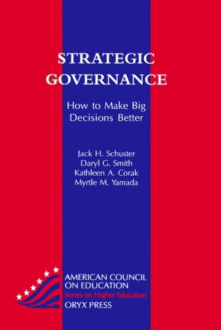 Strategic Governance: How To Make Big Decisions Better (American Council on Education Oryx Press Series on Higher Education)