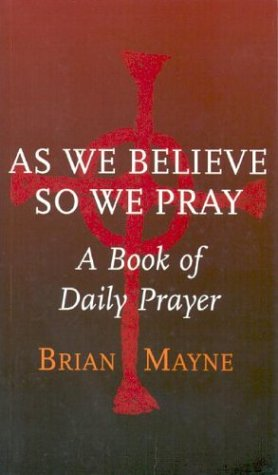 Read Online As We Believe So We Pray: A Book of Daily Prayer PDF