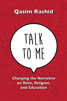 Talk To Me: Changing the Narrative on Race, Religion, and Education by [Rashid, Qasim]