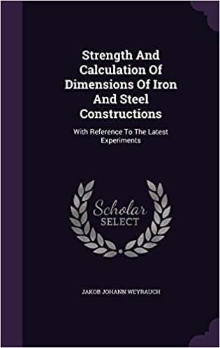 Book Strength And Calculation Of Dimensions Of Iron And Steel Constructions: With Reference To The Latest Experiments