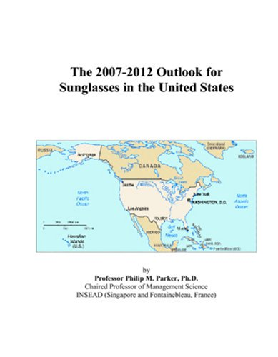 The 2007-2012 Outlook for Sunglasses in the United - 2008 Sunglasses