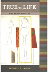 True to Life: Why Truth Matters (Bradford Books) Hardcover