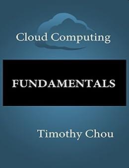 Amazon cloud computing fundamentals ebook timothy chou cloud computing fundamentals by chou timothy fandeluxe Choice Image