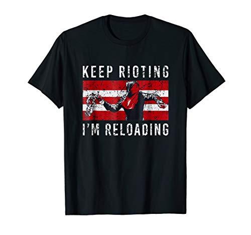 Keep Rioting I'm Reloading Shirt