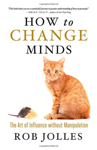 How to Change Minds: The Art of Influence without Manipulation Cover