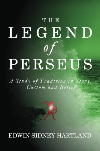 Read Online The Legend of Perseus: A Study of Tradition in Story, Custom and Belief pdf epub