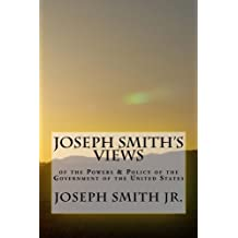 Joseph Smith's Views of the Powers & Policy of the Government of the United States