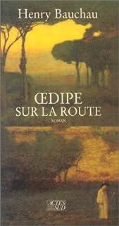 Oedipe sur la route : roman, Bauchau, Henry