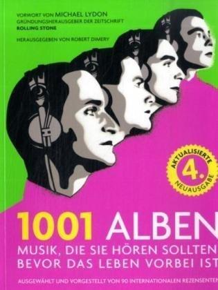 1001 Alben: Musik, die Sie hören sollten, bevor das Leben vorbei ist. Ausgewählt und vorgestellt von 90 internationalen Rezensenten