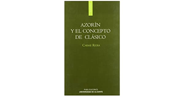 Azorin y el concepto de clasico/ Azorin and The Concept of Classic by Riera Carmen (2007-06-30): Amazon.com: Books