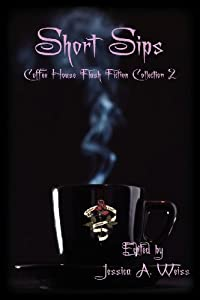 Short Sips: Coffee House Flash Fiction Collection 2 (2012-03-31)