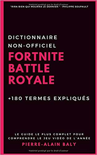 fortnite battle royale dictionnaire non officiel plus de 180 termes expliques french edition pierre alain baly 9781729232569 amazon com books - debuter a fortnite