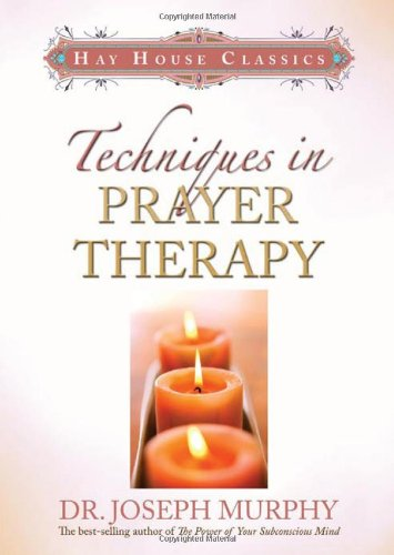 Techniques in Prayer Therapy (Hay House Classics)