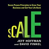 Scale: Seven Proven Principles to Grow Your Business and Get Your Life Back
