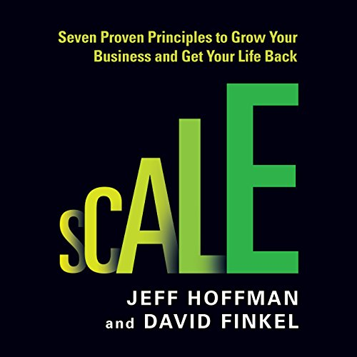 Scale: Seven Proven Principles to Grow Your Business and Get Your Life Back by Gildan Media, LLC