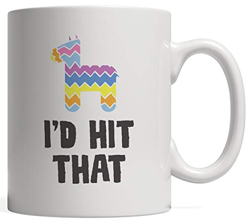 I'd Hit That Pinata Mug - Funny Cinco de Mayo Mexican Themed Party Gift For Mexico Pinatas Sweets And Candies Lovers On May 5th Celebration ()