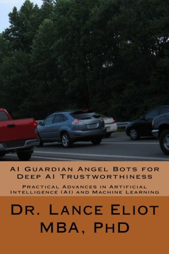 Download AI Guardian Angel Bots for Deep AI Trustworthiness: Practical Advances in Artificial Intelligence (AI) and Machine Learning PDF