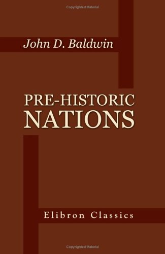 Pre-Historic Nations: Or, Inquiries Concerning Some of the Great Peoples and Civilizations of Antiquity, and Their Probable Relation to a Still Older of the Ethiopians or Cushites of Arabia
