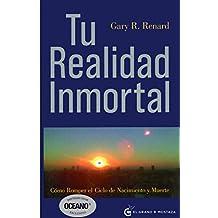 Tu realidad inmortal: Cómo romper el ciclo de nacimiento y muerte (Spanish Edition)