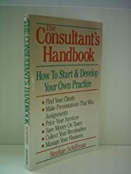 Stephan Schiffman: The Consultant's Handbook - How to Start & Develop Your Own Practice