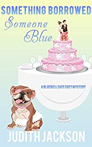 Something Borrowed, Someone Blue (A Bluebell Cafe Cozy Mystery Book 2)