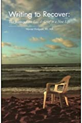 Writing to Recover: The Journey from Loss & Grief to a New Life Paperback