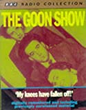 The Goon Show Classics: My Knees Have Fallen Off (Previously Volume 4) (BBC Radio Collection)